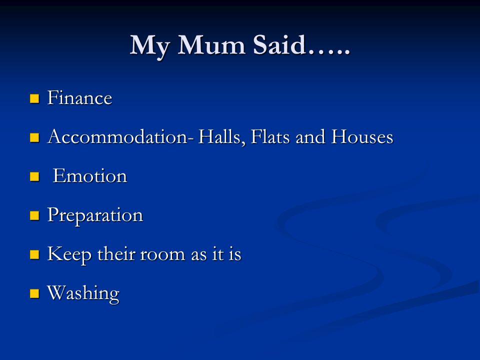 My Mum Said….. Finance Finance Accommodation- Halls, Flats and Houses Accommodation- Halls, Flats and Houses Emotion Emotion Preparation Preparation K