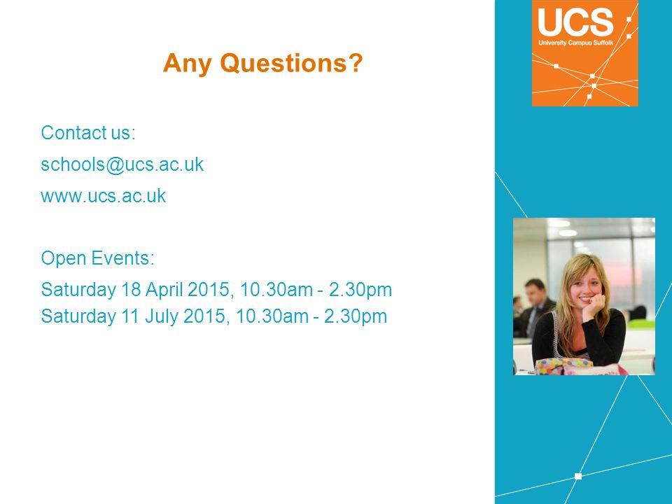 Any Questions? Contact us: schools@ucs.ac.uk www.ucs.ac.uk Open Events: Saturday 18 April 2015, 10.30am - 2.30pm Saturday 11 July 2015, 10.30am - 2.30