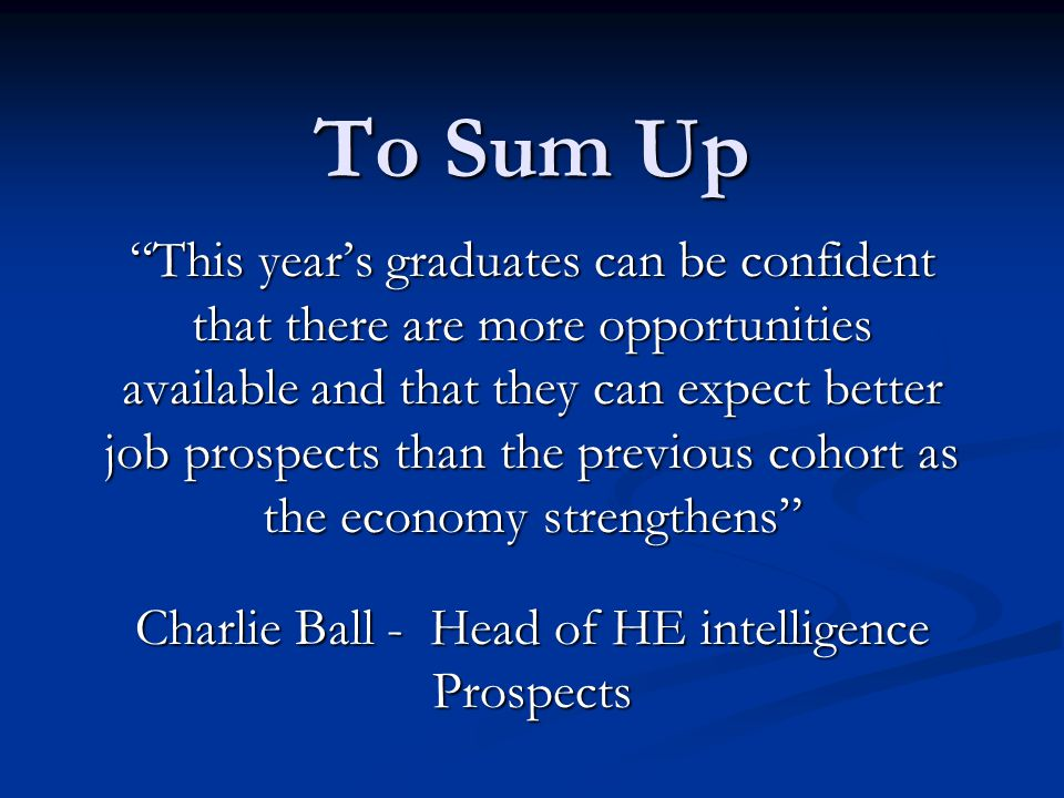 """To Sum Up """"This year's graduates can be confident that there are more opportunities available and that they can expect better job prospects than the p"""