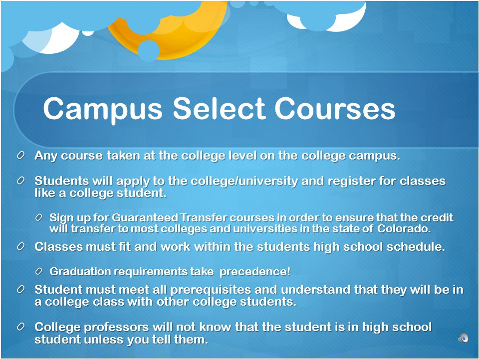 Campus Select Courses Any course taken at the college level on the college campus.