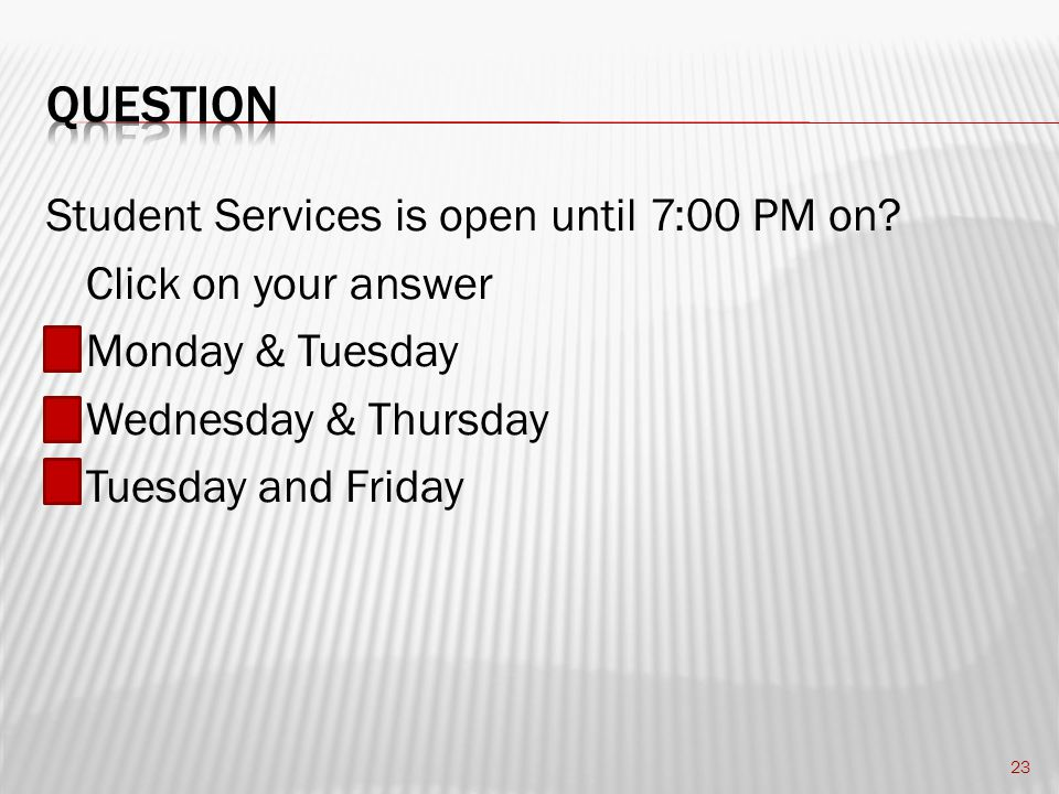 Student Services is open until 7:00 PM on.