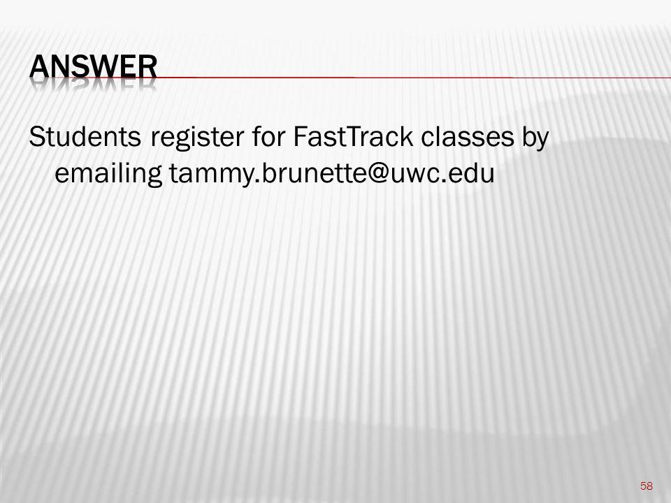 Students register for FastTrack classes by emailing tammy.brunette@uwc.edu 58