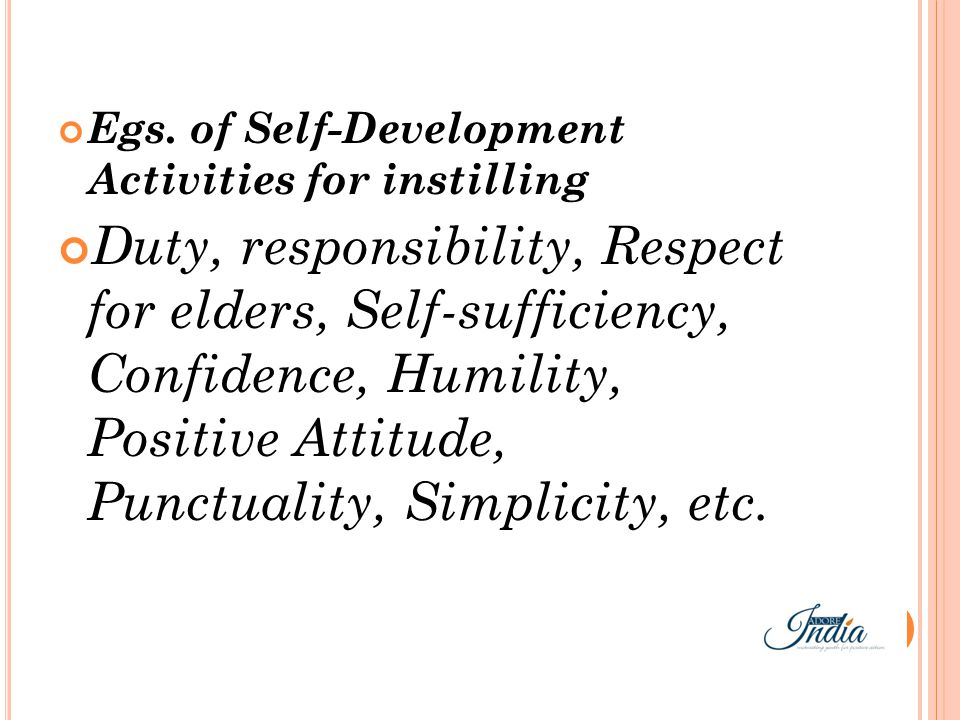 Egs. of Self-Development Activities for instilling Duty, responsibility, Respect for elders, Self-sufficiency, Confidence, Humility, Positive Attitude