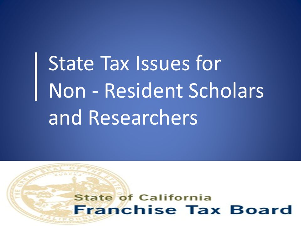 Agenda California Residency Laws Items taxed by California Taxation of fellowships, stipends and scholarships State & Federal Differences Calculation of California tax Step–by–step completion of tax return 2