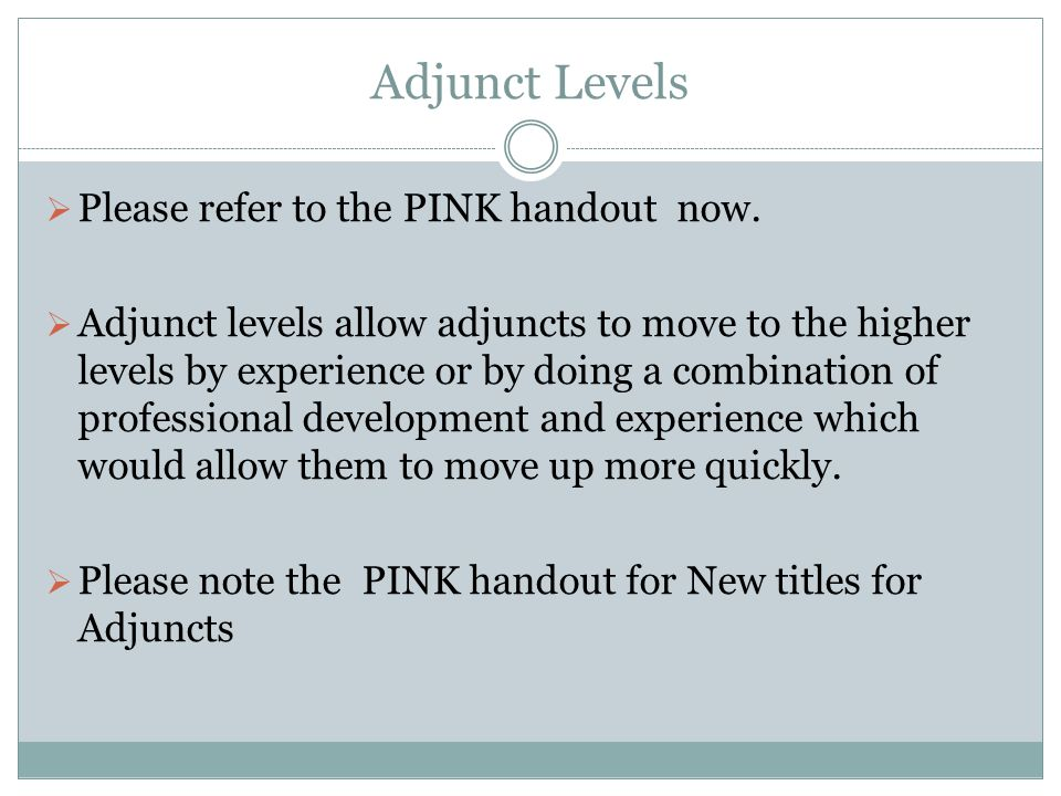 Adjunct Levels  Please refer to the PINK handout now.