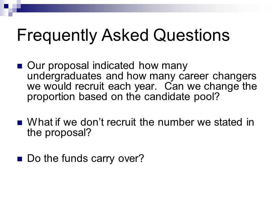 Frequently Asked Questions Our proposal indicated how many undergraduates and how many career changers we would recruit each year.