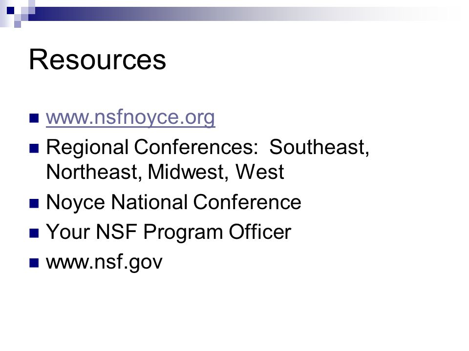 Resources www.nsfnoyce.org Regional Conferences: Southeast, Northeast, Midwest, West Noyce National Conference Your NSF Program Officer www.nsf.gov