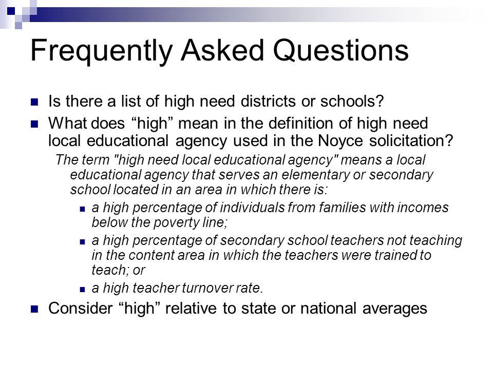 Frequently Asked Questions Some resources for identifying high need districts/schools:  State Education websites  US Census website: http://www.census.gov/  Teacher Cancellation Low Income Directory https://www.tcli.ed.gov/CBSWebApp/tcli/TCLI PubSchoolSearch.jsp