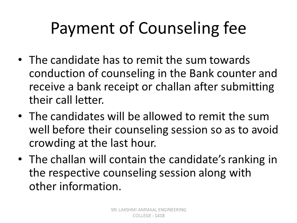 Payment of Counseling fee The candidate has to remit the sum towards conduction of counseling in the Bank counter and receive a bank receipt or challan after submitting their call letter.