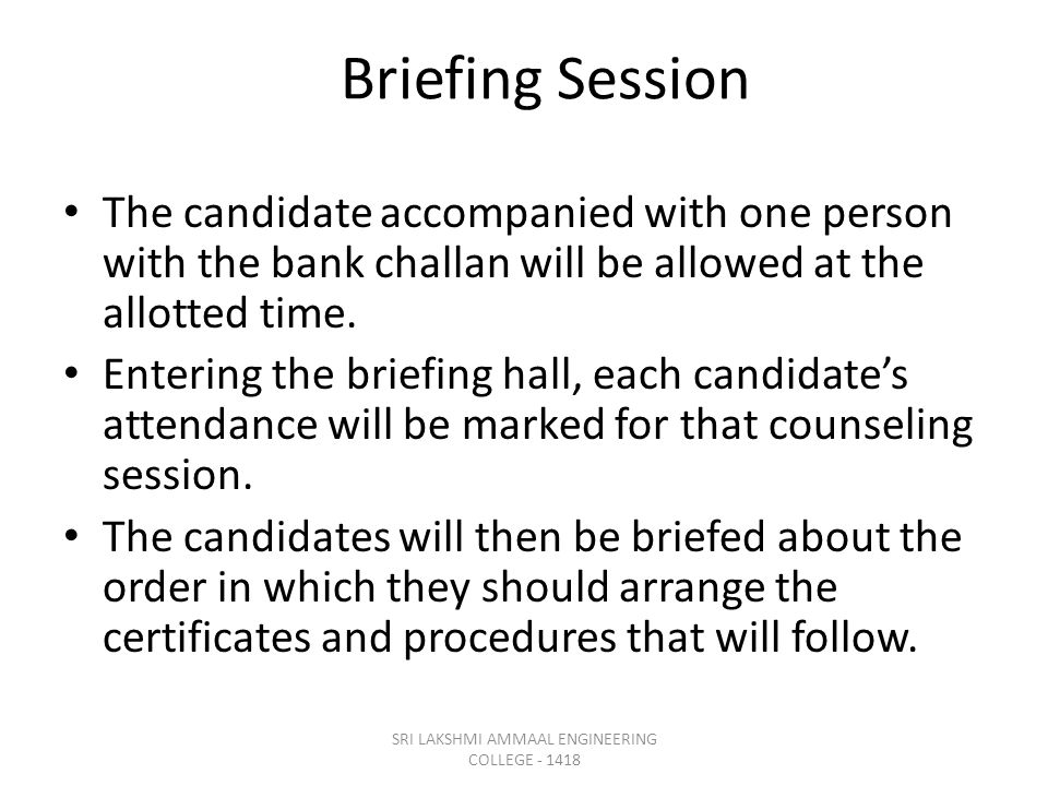 Briefing Session The candidate accompanied with one person with the bank challan will be allowed at the allotted time.