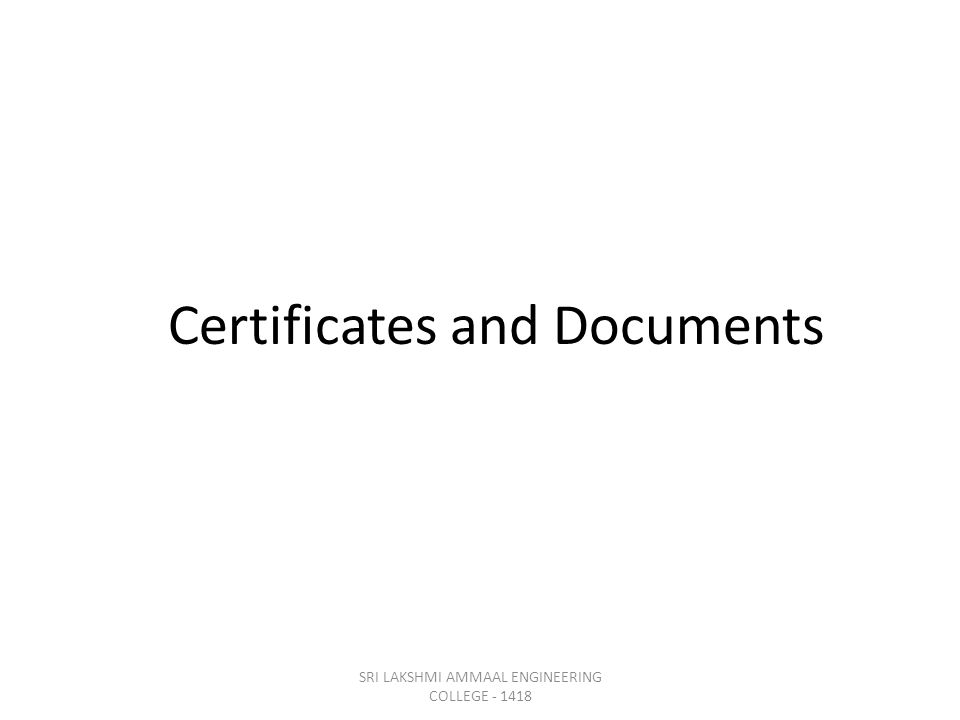 Certificates and Documents SRI LAKSHMI AMMAAL ENGINEERING COLLEGE - 1418