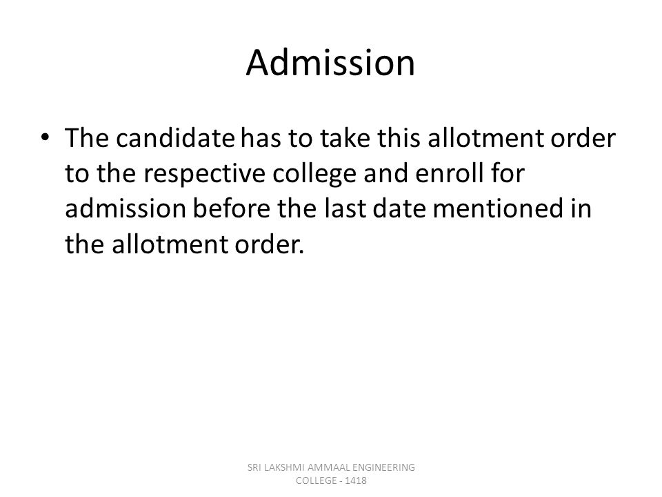 Admission The candidate has to take this allotment order to the respective college and enroll for admission before the last date mentioned in the allotment order.