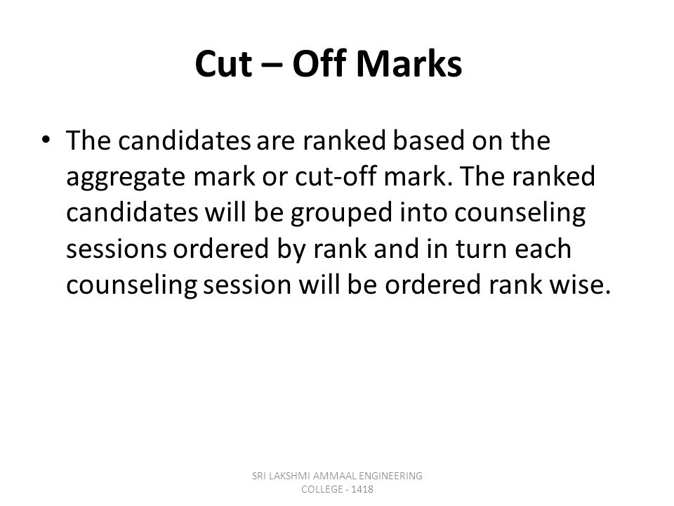 Cut – Off Marks The candidates are ranked based on the aggregate mark or cut-off mark.