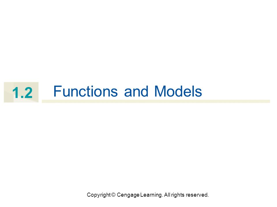 Copyright © Cengage Learning. All rights reserved. 1.2 Functions and Models