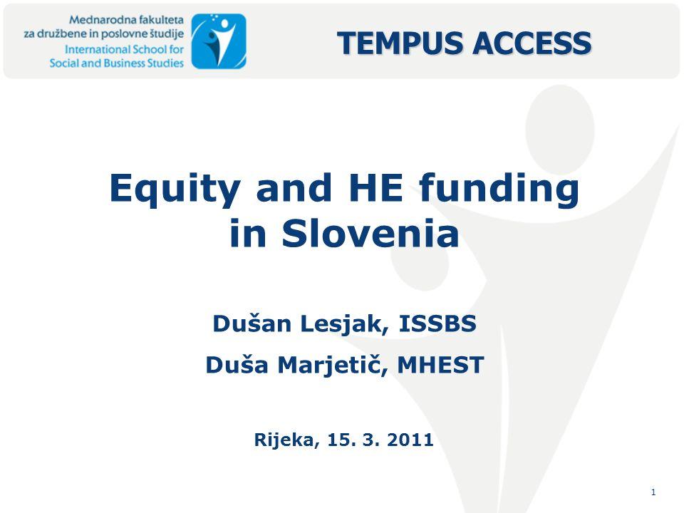1 Equity and HE funding in Slovenia Dušan Lesjak, ISSBS Duša Marjetič, MHEST Rijeka, 15.