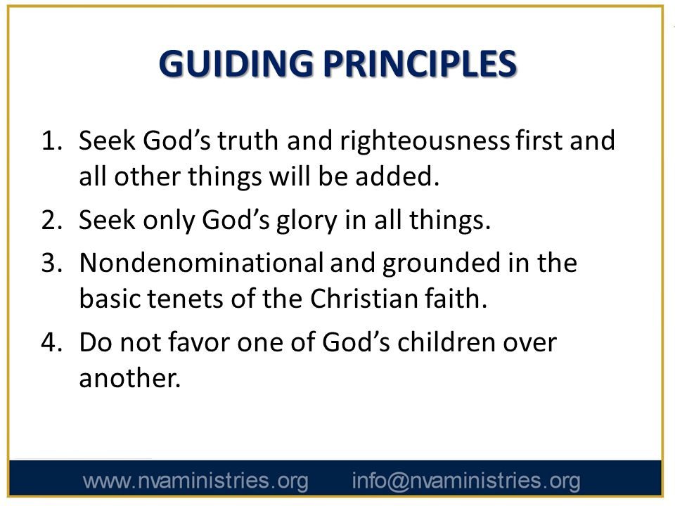 GUIDING PRINCIPLES 1.Seek God's truth and righteousness first and all other things will be added.