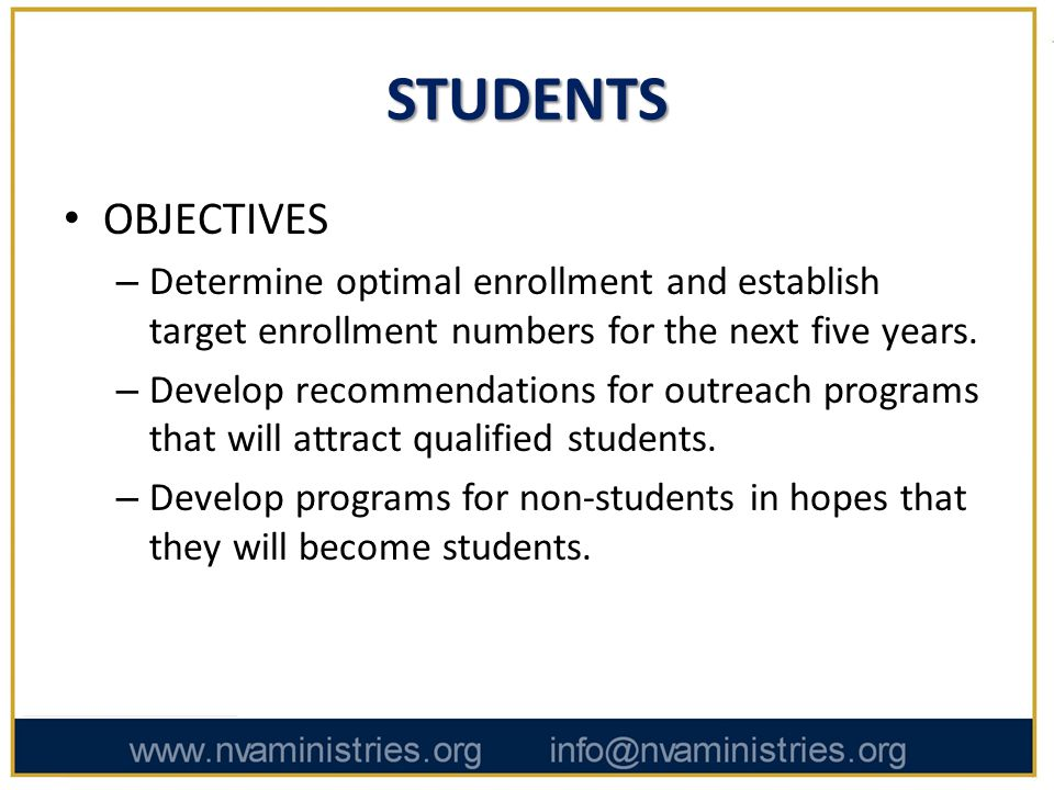 STUDENTS OBJECTIVES – Determine optimal enrollment and establish target enrollment numbers for the next five years.