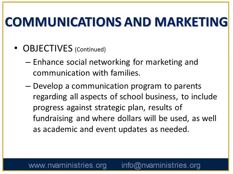 COMMUNICATIONS AND MARKETING OBJECTIVES (Continued) – Enhance social networking for marketing and communication with families.