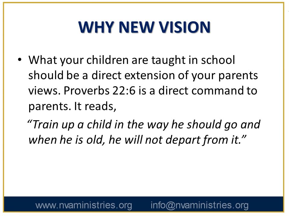 WHY NEW VISION What your children are taught in school should be a direct extension of your parents views.