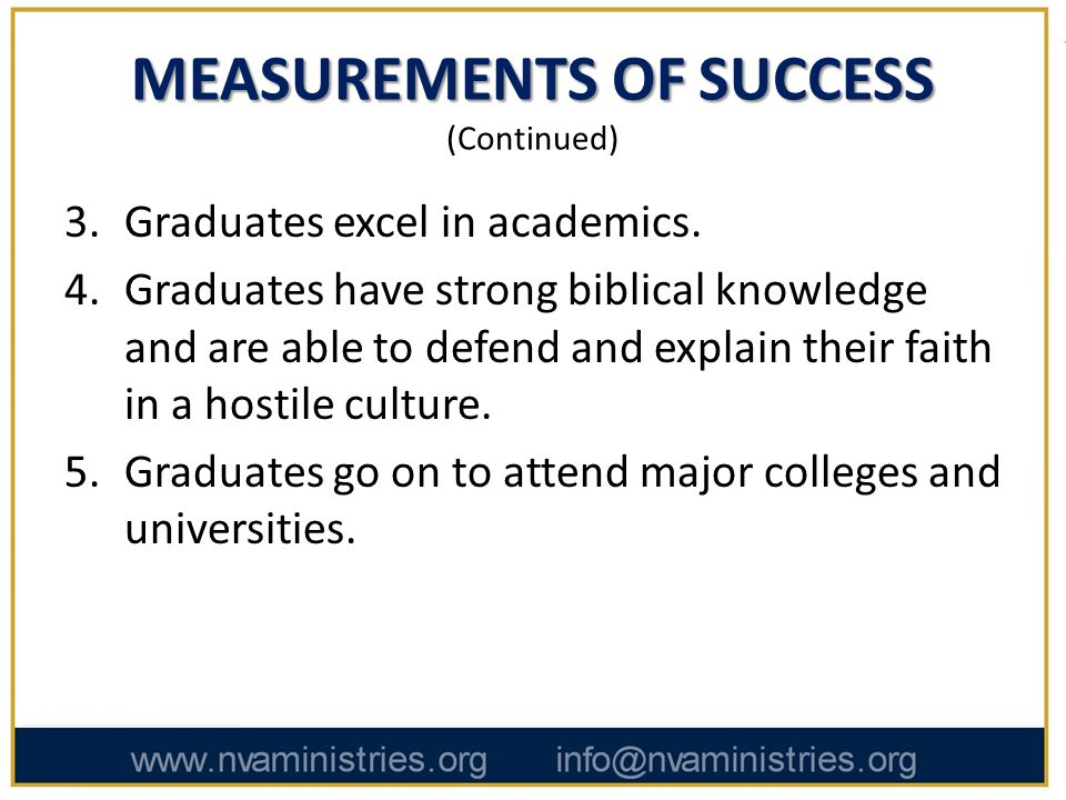 MEASUREMENTS OF SUCCESS MEASUREMENTS OF SUCCESS (Continued) 3.Graduates excel in academics.