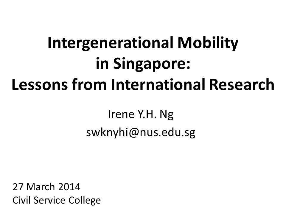 Intergenerational Mobility in Singapore: Lessons from International Research Irene Y.H.