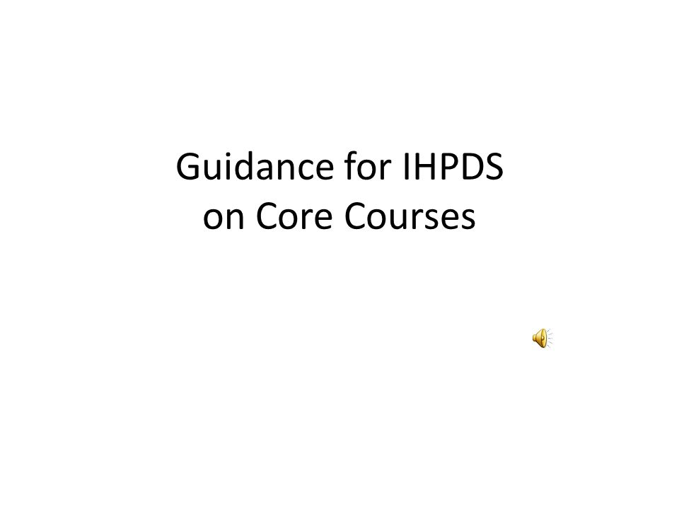 Guidance for IHPDS on Core Courses