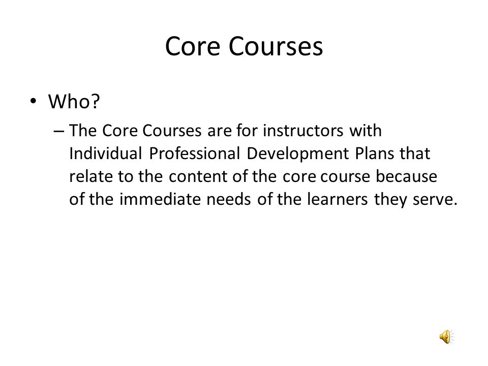 Core Courses How? View the calendar in MyLearningPlanMyLearningPlan