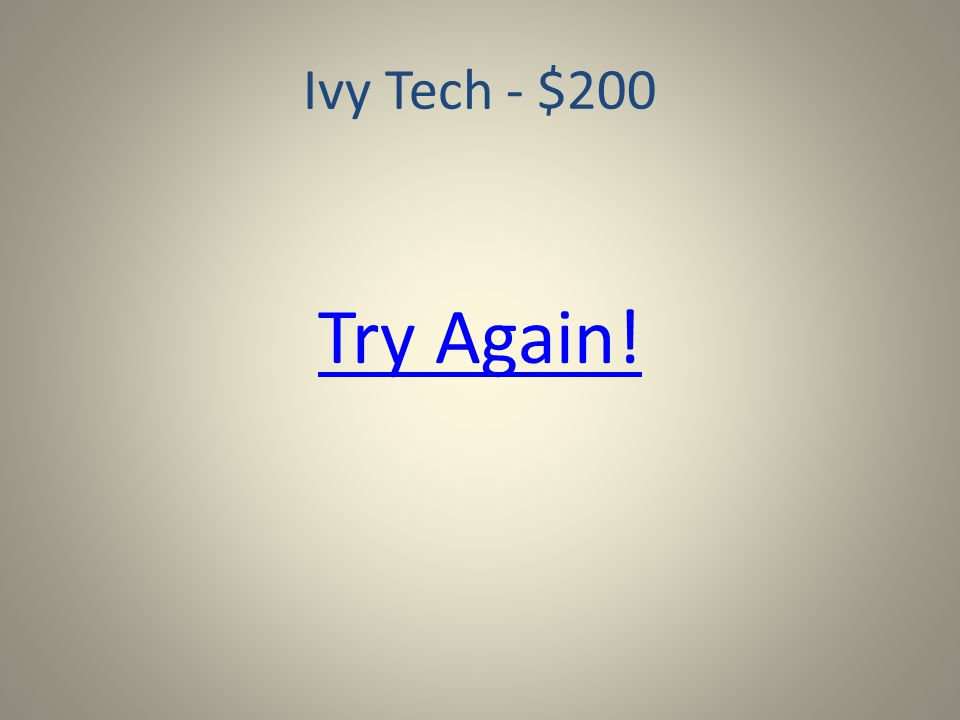 Ivy Tech- $600 Try Again!