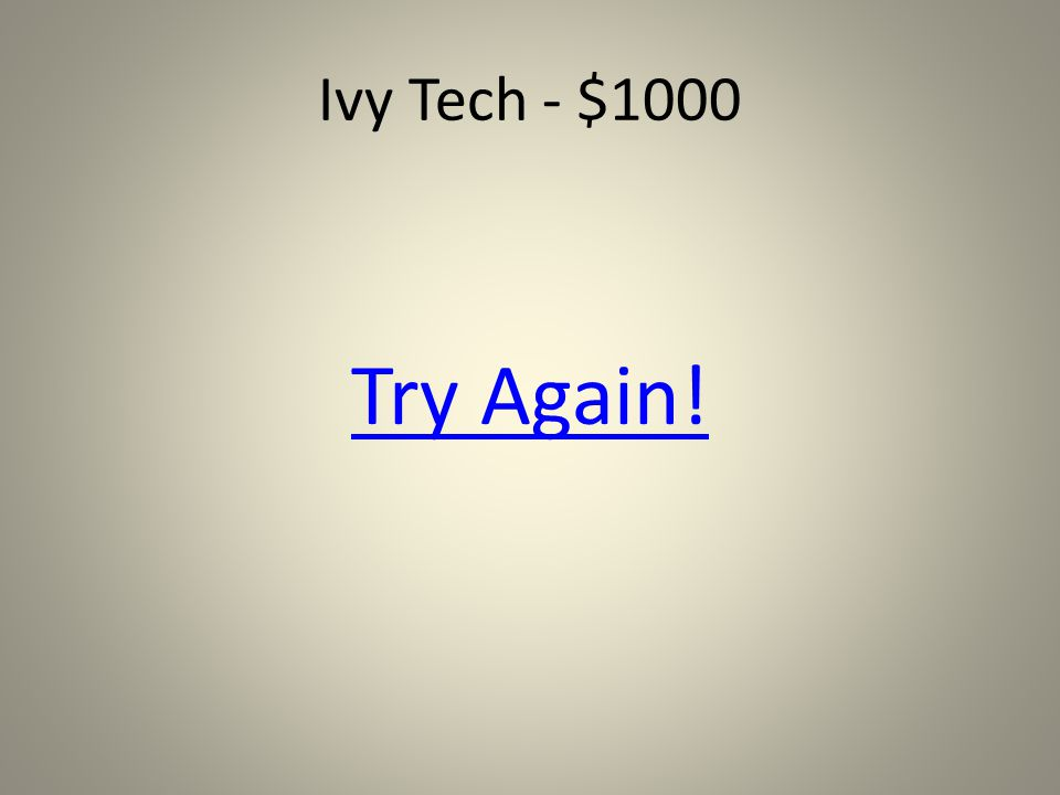 Ivy Tech- $1000 Who of the following has NOT been employed by Ivy Tech.