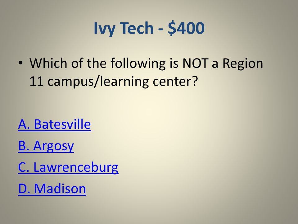 Ivy Tech - $200 Ivy Tech Campuses of Lawrenceburg and Madison are located along the ____ River.