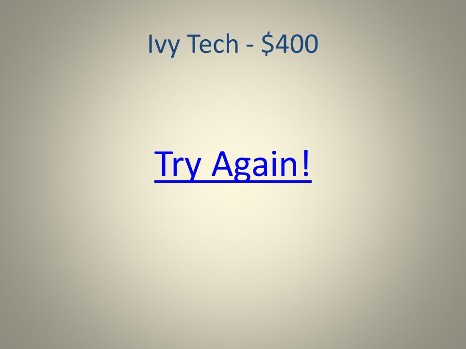 Ivy Tech - $400 Which of the following is NOT a Region 11 campus/learning center.