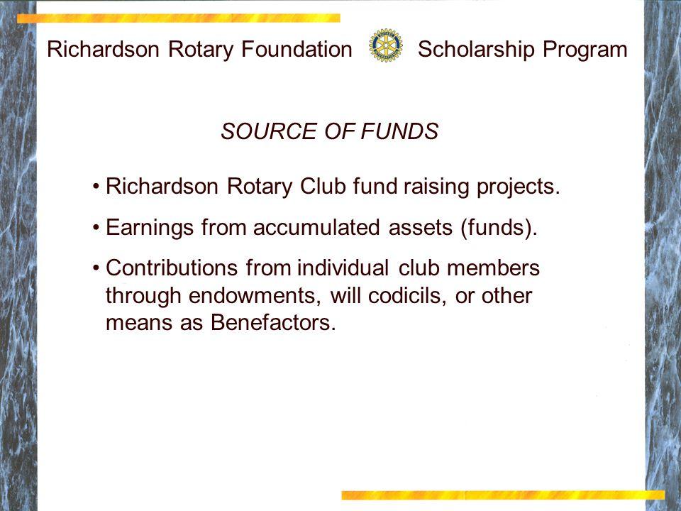 Richardson Rotary Foundation Scholarship Program SOURCE OF FUNDS Richardson Rotary Club fund raising projects.