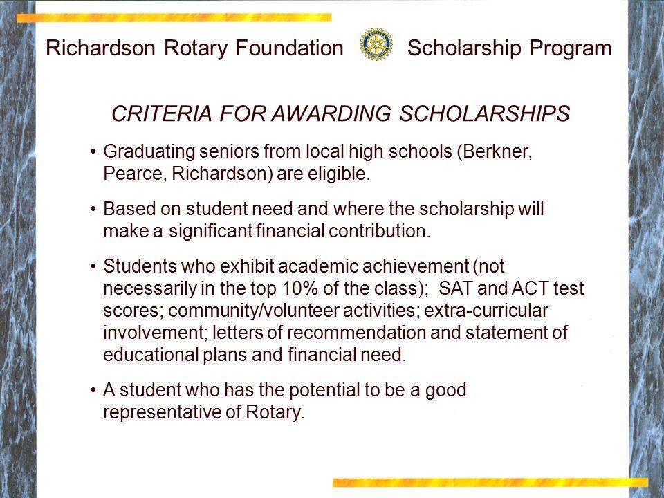 Richardson Rotary Foundation Scholarship Program CRITERIA FOR AWARDING SCHOLARSHIPS Graduating seniors from local high schools (Berkner, Pearce, Richardson) are eligible.