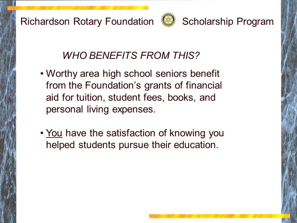 Richardson Rotary Foundation Scholarship Program WHO BENEFITS FROM THIS.