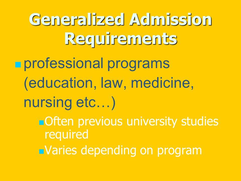 Generalized Admission Requirements professional programs (education, law, medicine, nursing etc…) Often previous university studies required Varies depending on program