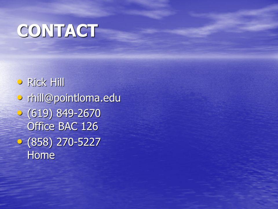 CONTACT Rick Hill Rick Hill rhill@pointloma.edu rhill@pointloma.edu (619) 849-2670 Office BAC 126 (619) 849-2670 Office BAC 126 (858) 270-5227 Home (858) 270-5227 Home