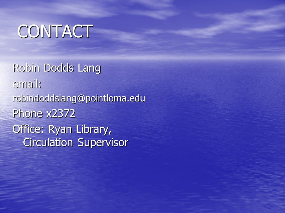 CONTACT Robin Dodds Lang email:robindoddslang@pointloma.edu Phone x2372 Office: Ryan Library, Circulation Supervisor