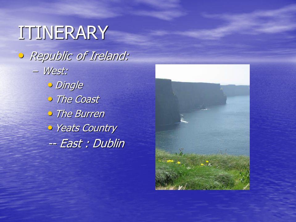 ITINERARY Republic of Ireland: Republic of Ireland: –West: Dingle Dingle The Coast The Coast The Burren The Burren Yeats Country Yeats Country -- East : Dublin