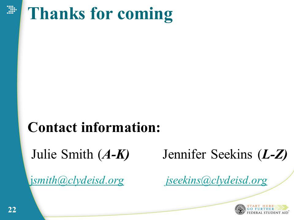 22 Thanks for coming Contact information: Julie Smith (A-K) Jennifer Seekins (L-Z) jsmith@clydeisd.org jsmith@clydeisd.org jseekins@clydeisd.org jseekins@clydeisd.org