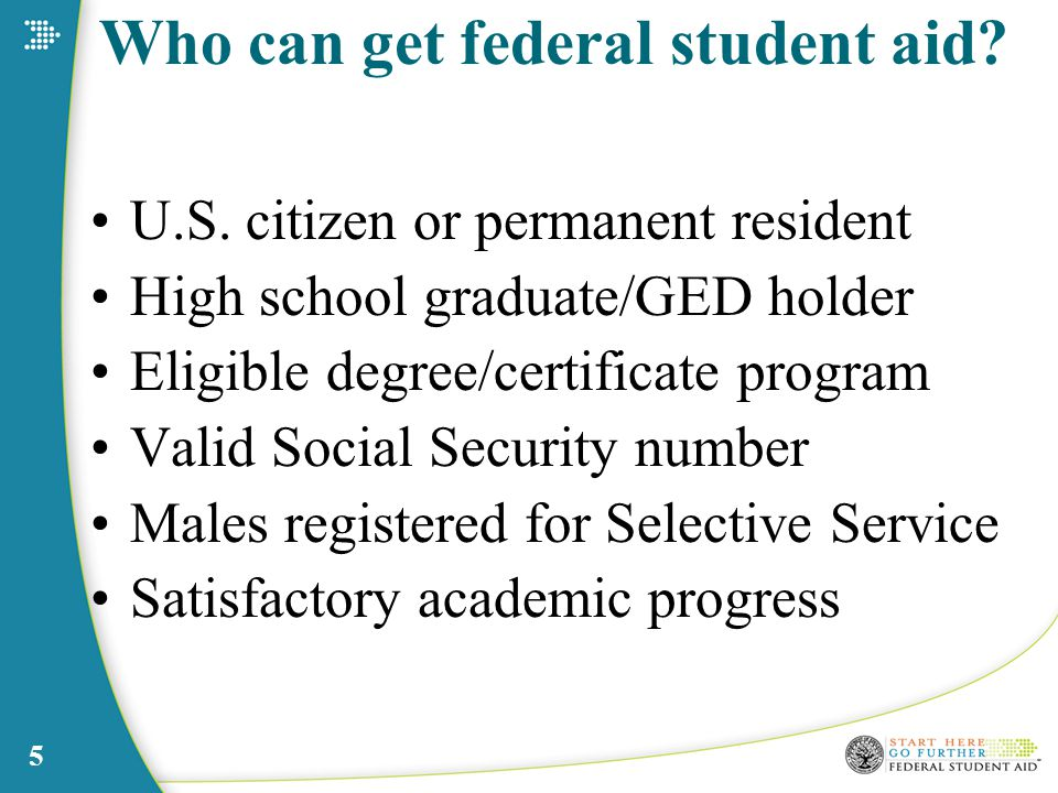 5 Who can get federal student aid. U.S.