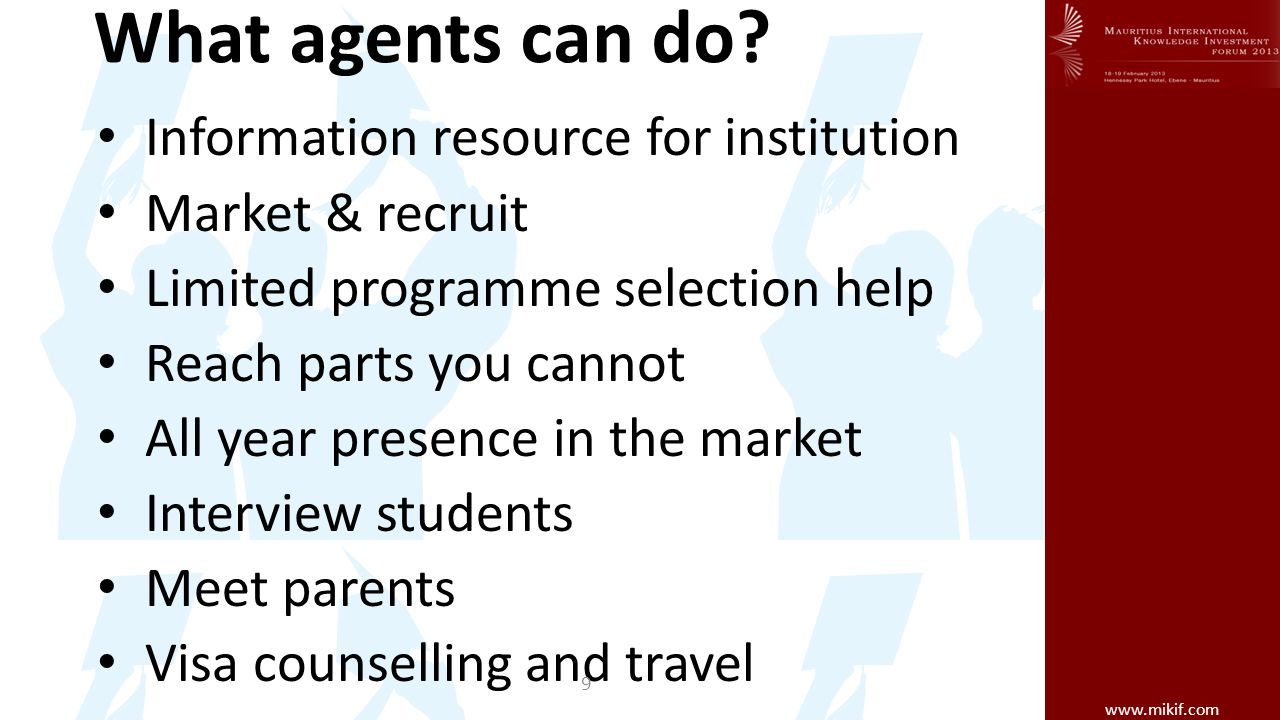 www.mikif.com What agents can do? Information resource for institution Market & recruit Limited programme selection help Reach parts you cannot All ye