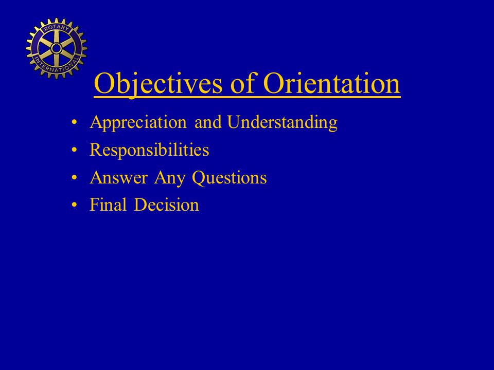 Objectives of Orientation Appreciation and Understanding Responsibilities Answer Any Questions Final Decision
