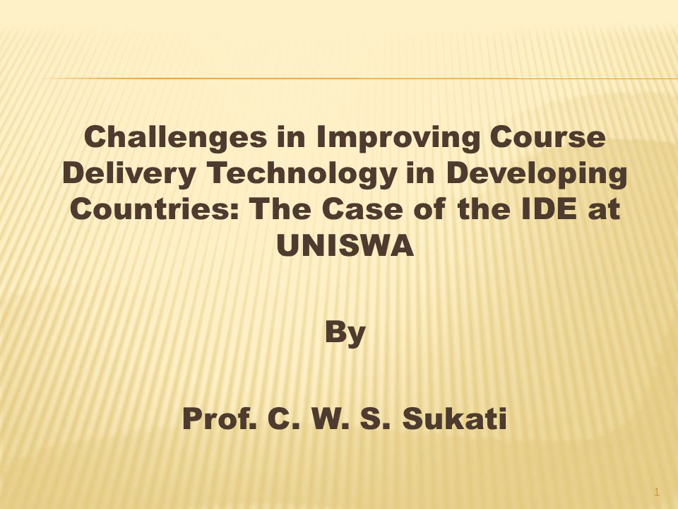Challenges in Improving Course Delivery Technology in Developing Countries: The Case of the IDE at UNISWA By Prof.