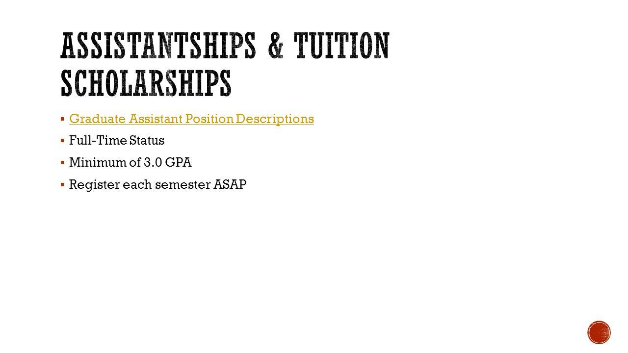  Graduate Assistant Position Descriptions Graduate Assistant Position Descriptions  Full-Time Status  Minimum of 3.0 GPA  Register each semester ASAP