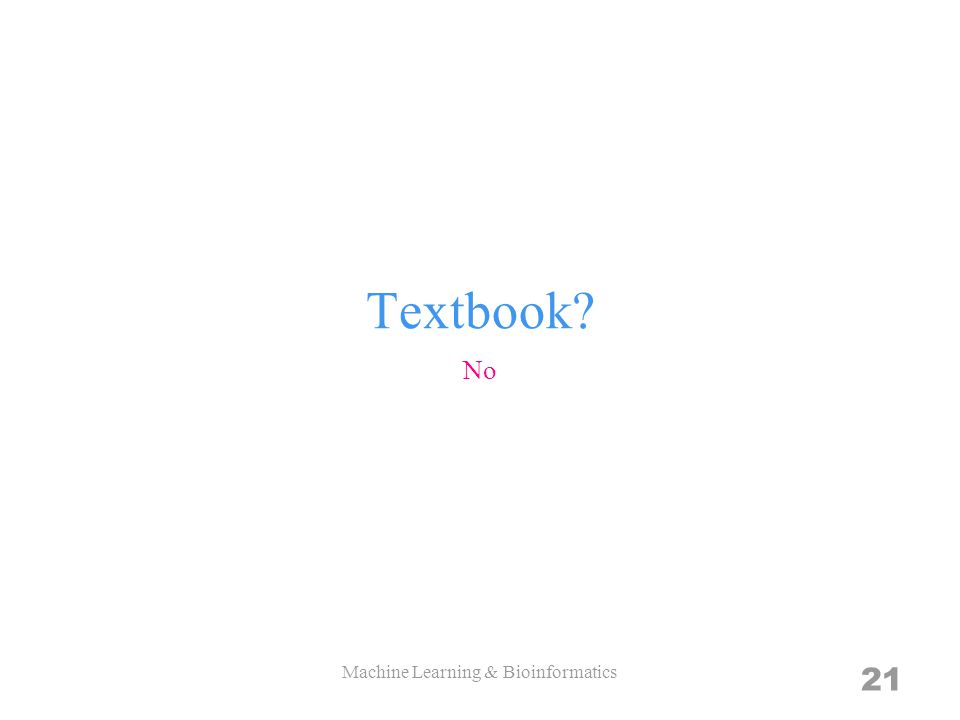 Textbook No Machine Learning & Bioinformatics 21