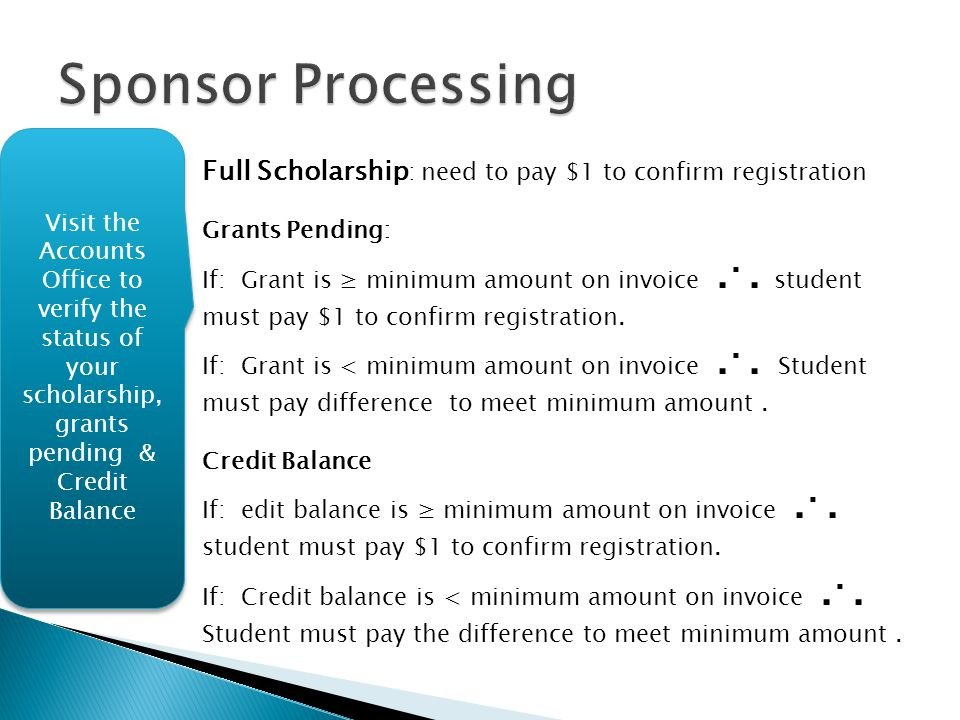  Full Scholarship : need to pay $1 to confirm registration Grants Pending: If: Grant is ≥ minimum amount on invoice... student must pay $1 to confirm