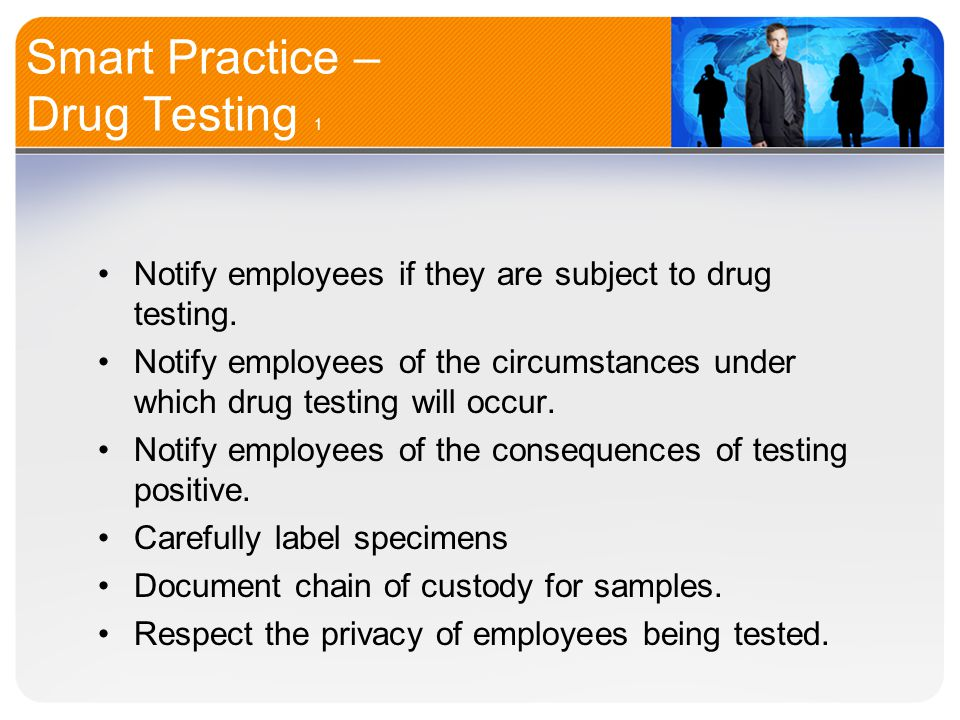 Smart Practice – Drug Testing 1 Notify employees if they are subject to drug testing.