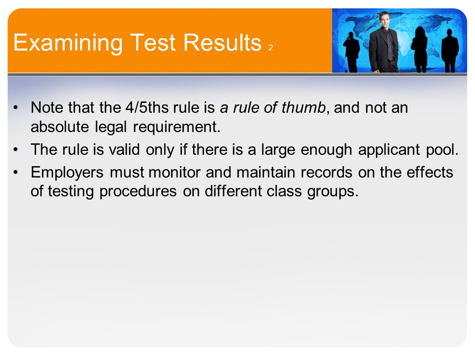 Examining Test Results 2 Note that the 4/5ths rule is a rule of thumb, and not an absolute legal requirement.