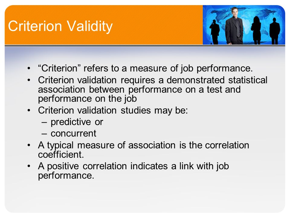 Criterion Validity Criterion refers to a measure of job performance.