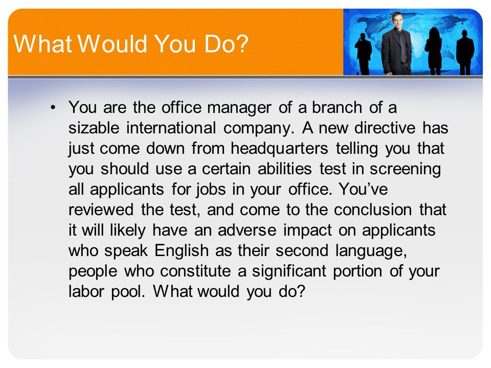 What Would You Do. You are the office manager of a branch of a sizable international company.